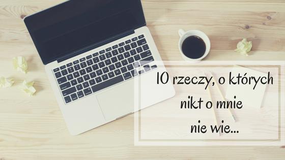 10 rzeczy, o których nikt o mnie nie wie